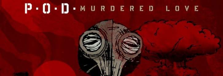 podmurderedlovebanner 726x248 - P.O.D. - Murdered Love (Album review)