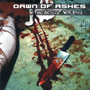 dawn of ashes in the acts of violence 2006 retail cd front - Interview - Kristof Bathory of Dawn Of Ashes talks music and movies