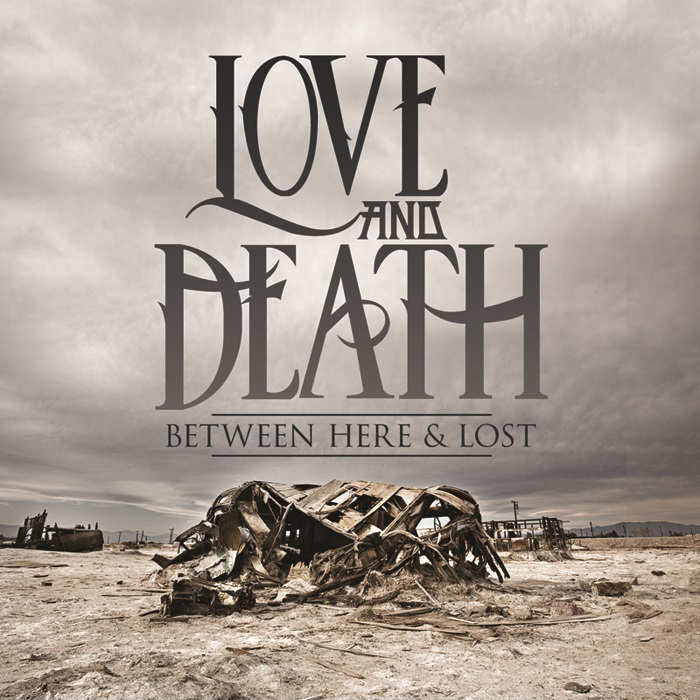 LoveDeath FINAL - Love And Death - Between Here & Lost (Album Review)