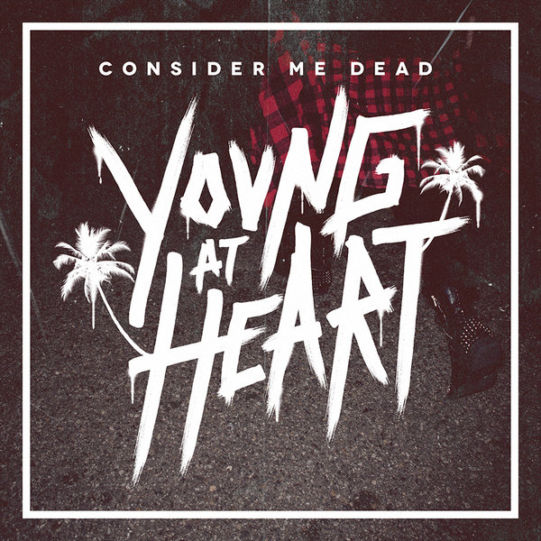 consider me dead - Consider Me Dead - Young At Heart (Album Review)
