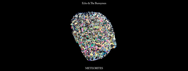 echo - Echo &The Bunnymen - Meteorites (Album review)