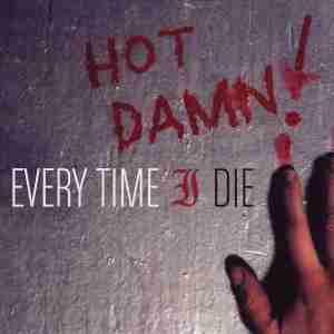 Hot Damn Every Time I Die album   cover art - Interview - Keith Buckley of Every Time I Die