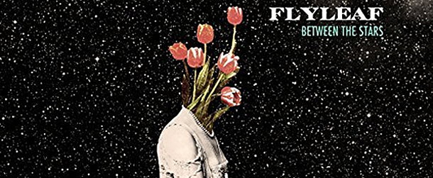 flyleaf between 2 edited 1 - Flyleaf - Between The Stars (Album Review)
