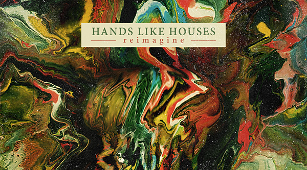 hands like houses edited 1 - Hands Like Houses - reimagine (Album Review)