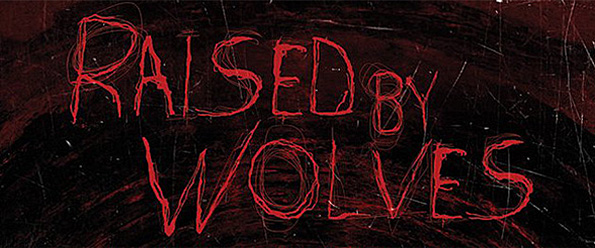 raised by wolves edited 1 - Raised by Wolves (Movie Review)