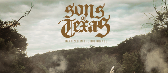 Sons cover art edited 1 - Sons of Texas - Baptized in the Rio Grande (Album Review)