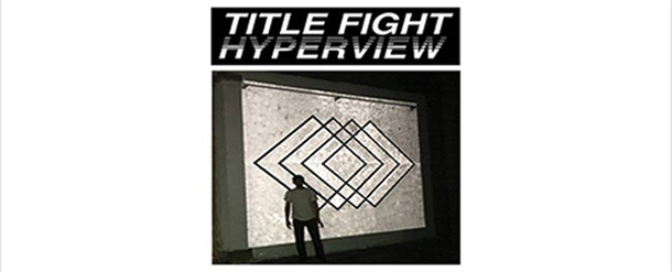 TFHyperview1 - Title Fight - Hyperview (Album Review)