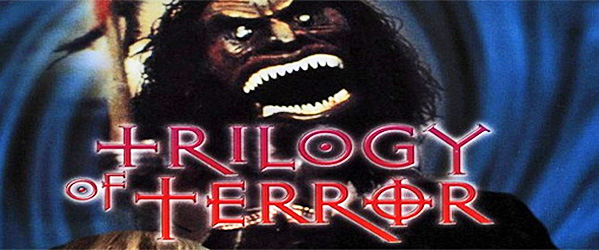 trilogy of terror1 - Trilogy of Terror still terrorizing 40 years later