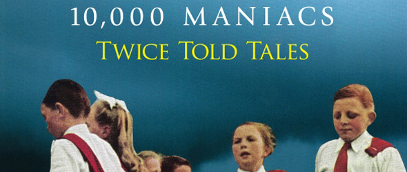 10000 Maniacs CD cover med res1 - 10,000 Maniacs - Twice Told Tales (Album Review)