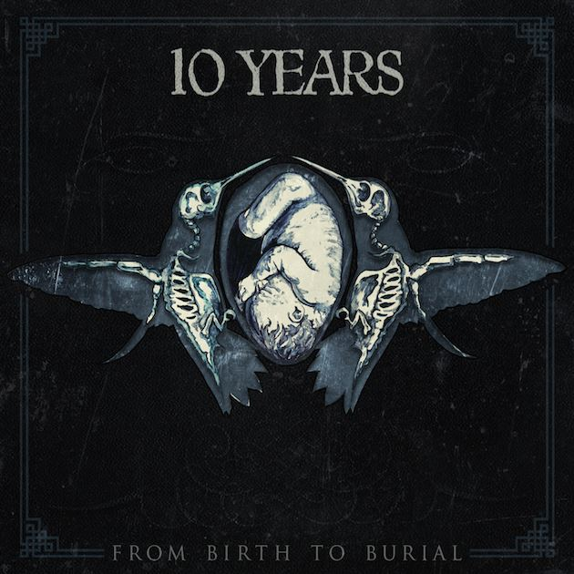 10yearsbirthcd - 10 Years - From Birth to Burial (Album Review)