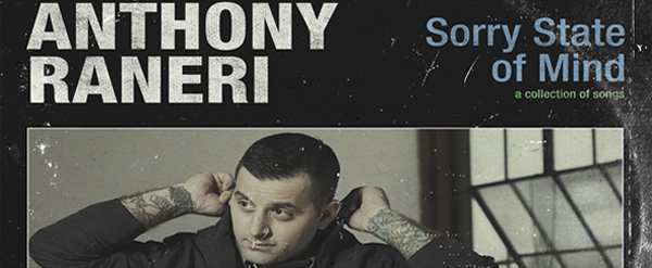 anthony1 - Anthony Raneri - Sorry State Of Mind (Album Review)