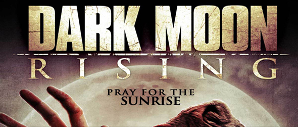 DARK MOON RISING FINAL 1 edited 1 - Dark Moon Rising (Movie Review)