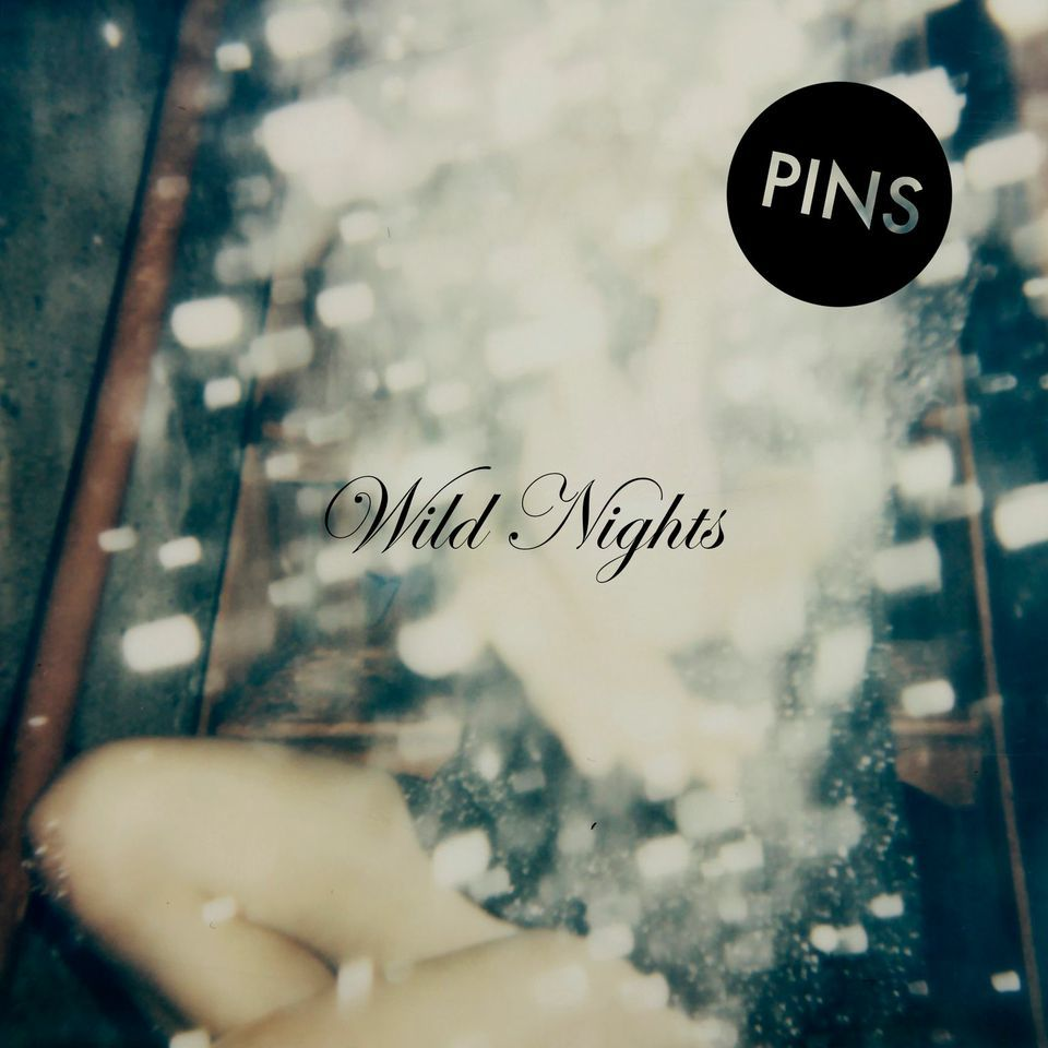 pins wild nights new album - PINS - Wild Nights (Album Review)