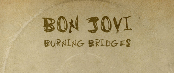 bon jovi album edited 1 - Bon Jovi - Burning Bridges (Album Review)