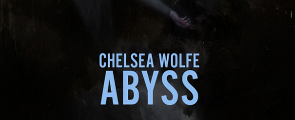 chelsea wolfe album edited 1 - Chelsea Wolfe - Abyss (Album Review)