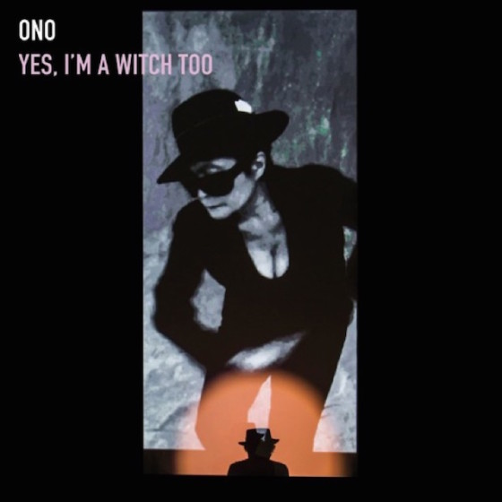 yoko ono yes im a witch too album art 640x640 560x560 - Yoko Ono - Yes, I'm A Witch Too (Album Review)