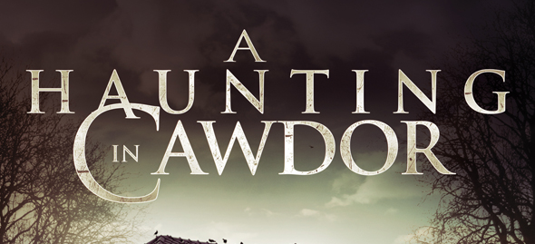 HAUNTINGCAWDORPOSTER edited 1 - A Haunting in Cawdor (Movie Review)
