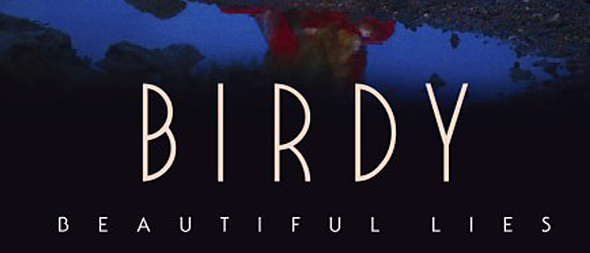 birdy beautiful lies - Birdy - Beautiful Lies (Album Review)