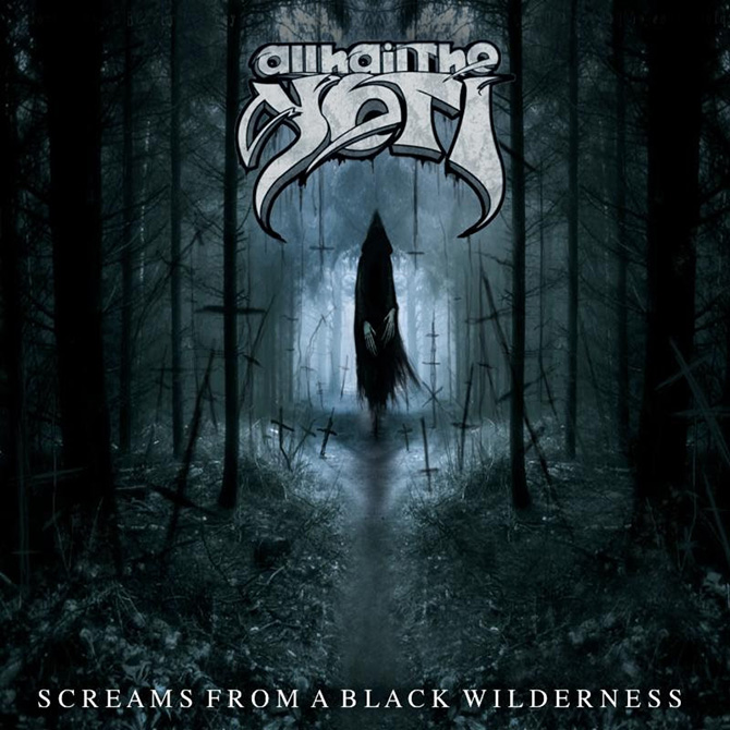 All Hail The Yeti Screams From A Black Wilderness - All Hail The Yeti - Screams From A Black Wilderness (Album Review)