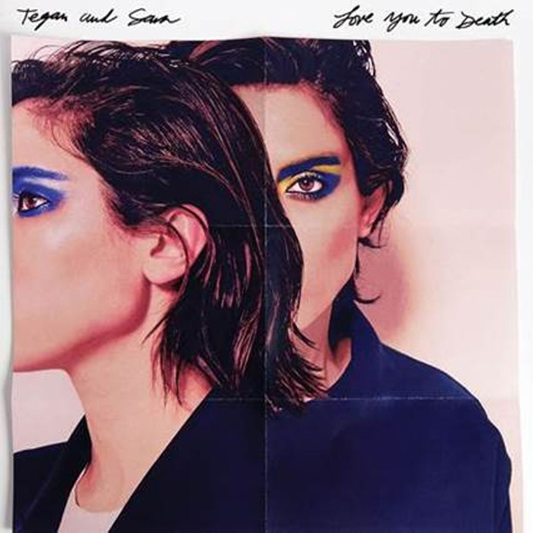 tegan and sara album - Tegan And Sara - Love You To Death (Album Review)
