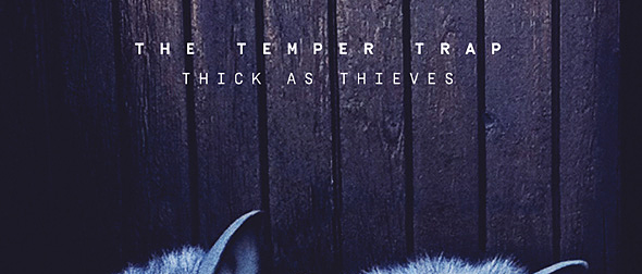 the temper slide - The Temper Trap - Thick As Thieves (Album Review)