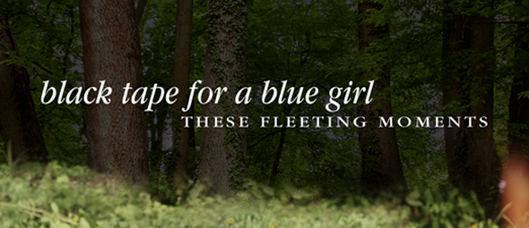 black tape cover edited 1 - Black Tape For A Blue Girl - These Fleeting Moments (Album Review)