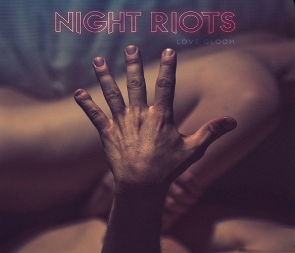 night riot love album - Night Riots - Love Gloom (Album Review)
