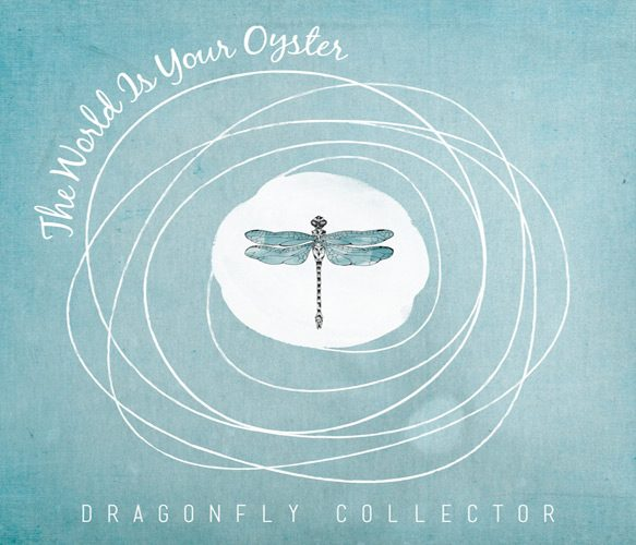 dragonfly albuum cover - Dragonfly Collector - The World Is Your Oyster (Album Review)