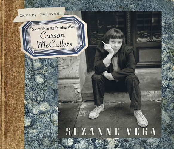 vega - Suzanne Vega – Lover, Beloved: Songs from an Evening with Carson McCullers (Album Review)