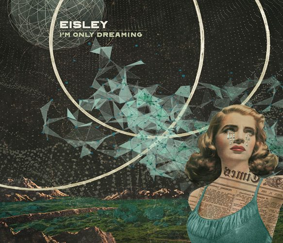 Eisley ImOnlyDreaming web - Eisley - I'm Only Dreaming (Album Review)