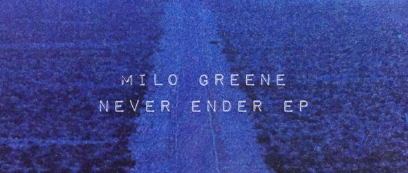 milo slide - Milo Greene - Never Ender (EP Review)