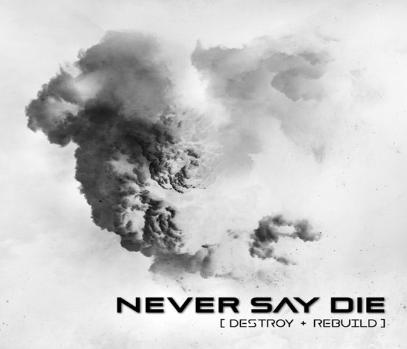 never say die album cover - Developing Artist Showcase - Never Say Die