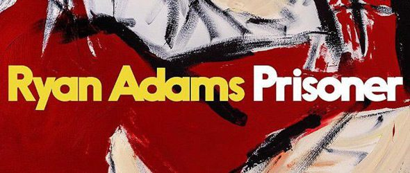ryan adam slide - Ryan Adams - Prisoner (Album Review)