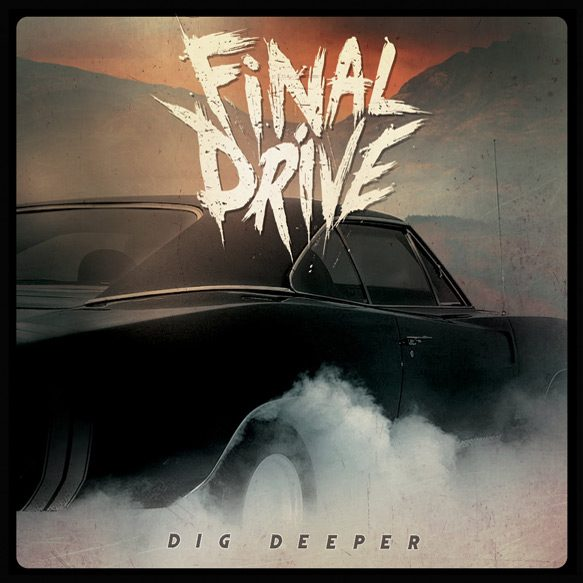 final drive album cover - Final Drive - Dig Deeper (Album Review)