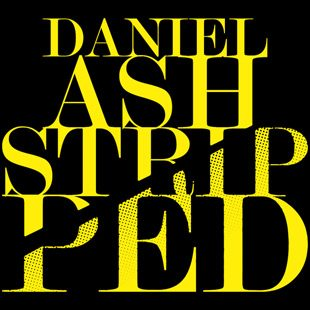 daniel ash stripped - Interview - Daniel Ash