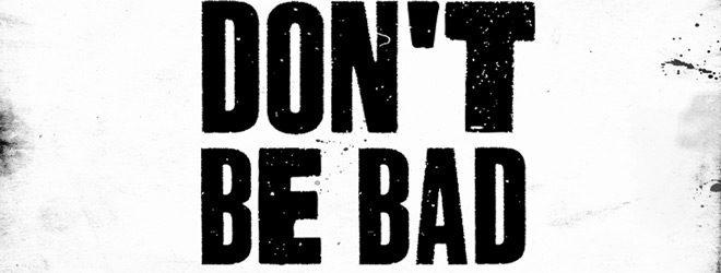 dont be bad slide - Don't Be Bad (Movie Review)