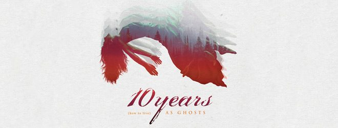 10 years slide - 10 Years - (how to live) AS GHOSTS (Album Review)