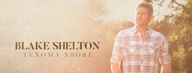 Blake Shelton Texoma Shore slide - Blake Shelton - Texoma Shore (Album Review)