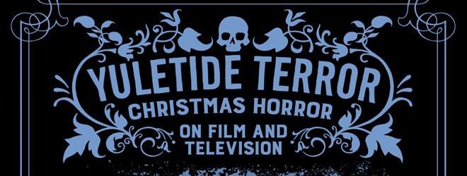 YULETIDE TERROR slide - Yuletide Terror: Christmas Horror on Film and Television (Book Review)