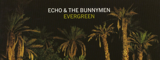 evergreen slide - Echo & the Bunnymen - Evergreen 20 Years Later