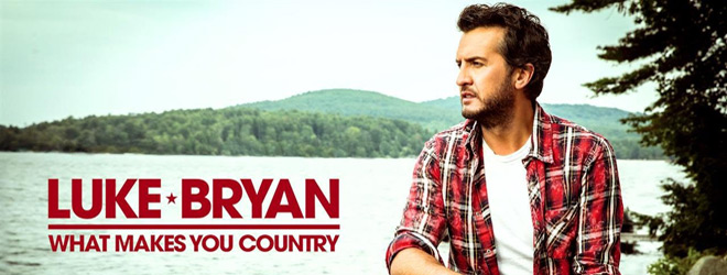 luke - Luke Bryan - What Makes You Country (Album Review)