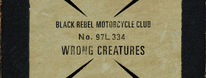 BRMc slide - Black Rebel Motorcycle Club - Wrong Creatures (Album Review)