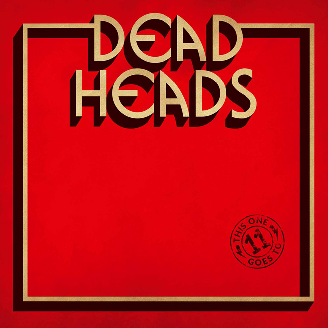 deadheads - Deadheads - This One Goes To 11 (Album Review)
