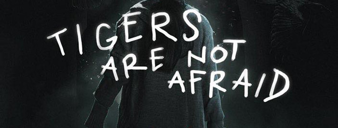 tigers slide - Tigers Are Not Afraid (Movie Review)