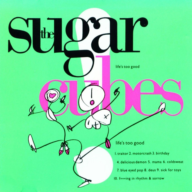 The Sugarcubes   Lifes Too Good - The Sugarcubes - Life's Too Good 30 Years Later