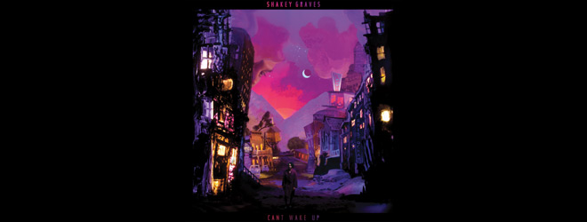 shakey slide - Shakey Graves - Can't Wake Up (Album Review)