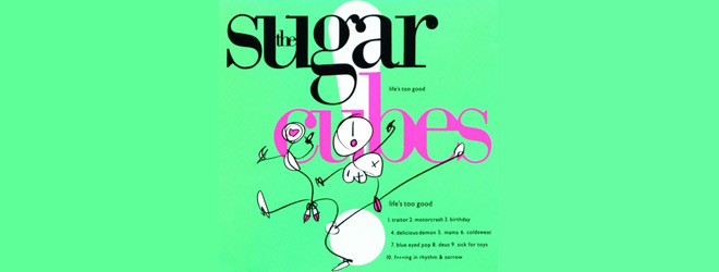 sugar slide - The Sugarcubes - Life's Too Good 30 Years Later