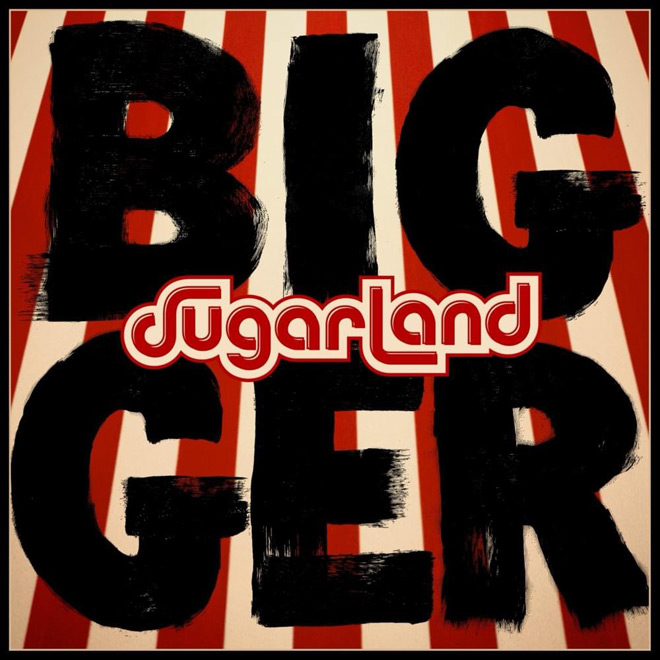 sugerland album - Sugarland - Bigger (Album Review)