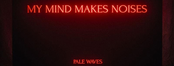 pale waves slide - Pale Waves - My Mind Makes Noises (Album Review)