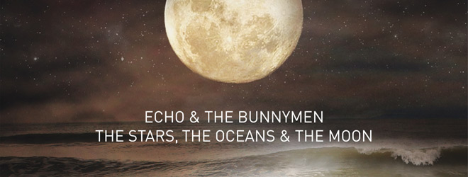 echo slide - Echo & the Bunnymen - The Stars, the Oceans & the Moon (Album Review)